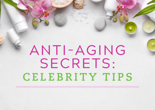 Anti-Aging Secrets: Celebrity Tips