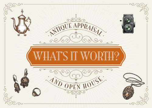 WHAT'S IT WORTH? ANTIQUE APPRAISAL AND OPEN HOUSE