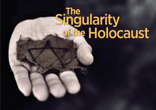 THE SINGULARITY OF THE HOLOCAUST