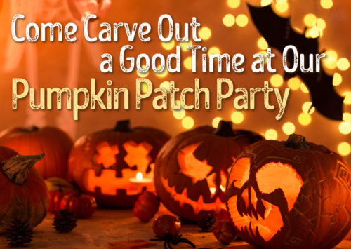 Come Carve Out  a Good Time at Our  Pumpkin Patch Party