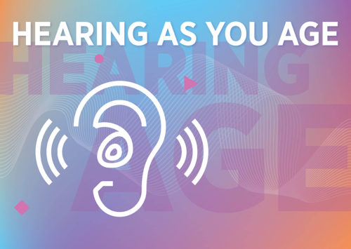HEARING AS YOU AGE