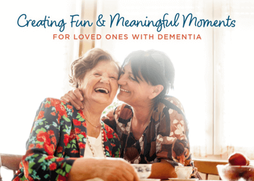 Creating Fun & Meaningful Moments for Loved Ones with Dementia