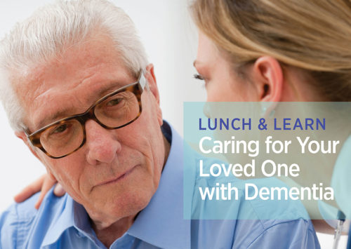 LUNCH & LEARN: CARING FOR YOUR LOVED ONE WITH DEMENTIA