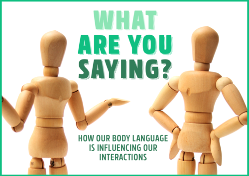What Are You Saying: How Our Body Language is Influencing Our Interactions