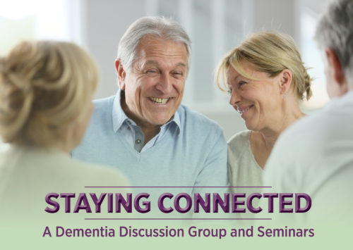 STAYING CONNECTED: A Dementia Discussion Group and Seminars