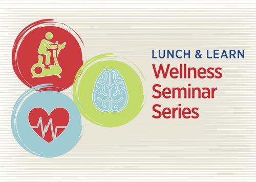 LUNCH & LEARN: Wellness Seminar Series