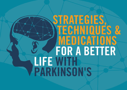 Strategies, Techniques and Medications for a Better Life with Parkinson's