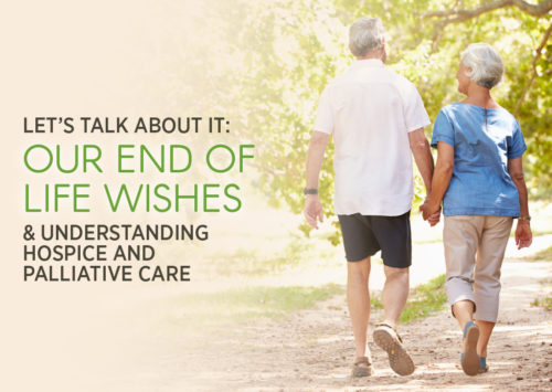 Let's Talk About It: Our End of Life Wishes & Understanding Hospice and Palliative Care