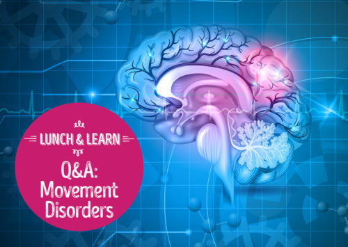 LUNCH & LEARN – Q&A: Movement Disorders