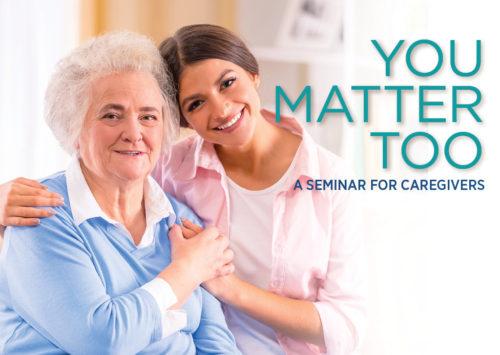 YOU MATTER TOO: A SEMINAR FOR CAREGIVERS