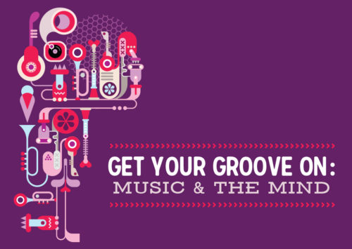 Get Your Groove On: Music & The Mind