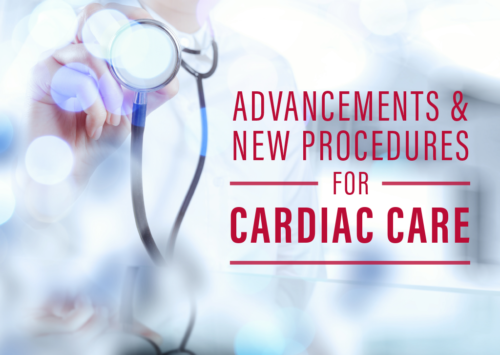 Advancements & New Procedures for Cardiac Care