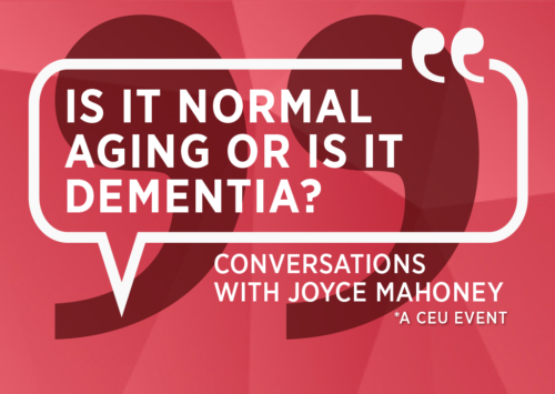 Is It Normal Aging or Is It Dementia? Conversations with Joyce Mahoney